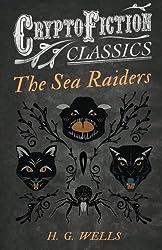 The Sea Raiders: (Cryptofiction Classics - Weird Tales of Strange Creatures)
