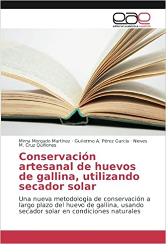 Conservación artesanal de huevos de gallina, utilizando secador solar: Una nueva metodología de conservación a largo plazo del huevo de gallina, ...