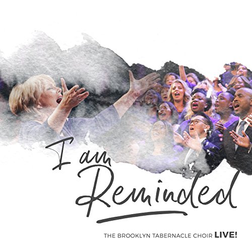 The Brooklyn Tabernacle Choir - I Am Reminded (Live) 2018