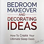 Bedroom Makeover and Decorating Ideas: How to Create Your Ultimate Sleep Oasis | Sam Siv