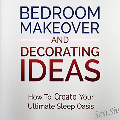 Bedroom Makeover and Decorating Ideas: How to Create Your Ultimate Sleep Oasis