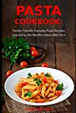 Pasta Cookbook: Family-Friendly Everyday Pasta Recipes Inspired by The Mediterranean Diet Vol.2: Dump Dinners and One-Pot Meals (Quick and Easy Pasta Cookbooks)