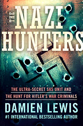 The Nazi Hunters: The Ultra-Secret SAS Unit and the Hunt for Hitler's War Criminals