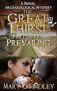 The Great Thirst Part Seven: Prevailing: A Serial Archaeological Mystery (The Great Thirst Archaeological Mystery Serial Book 7)