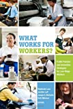 img - for What Works for Workers?: Public Policies and Innovative Strategies for Low-Wage Workers book / textbook / text book