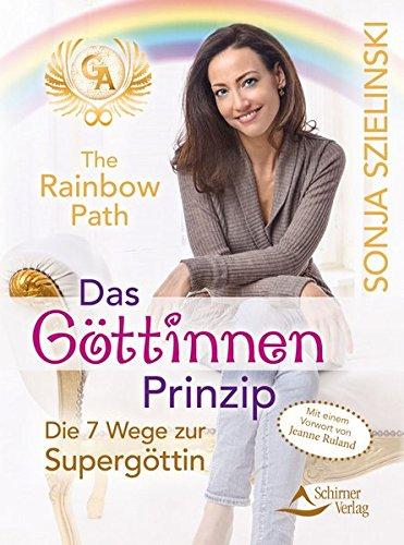 The Rainbow Path - Das Göttinnen Prinzip: Die 7 Wege zur Supergöttin - mit einem Vorwort von Jeanne Ruland