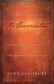 THE CONVERSATION: An Intimate Journal of the Emmaus Encounter by [Salisbury, Judy]