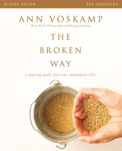 The Broken Way Study Guide: A Daring Path into the Abundant Life (Beware Of The Woman With A Broken Heart)