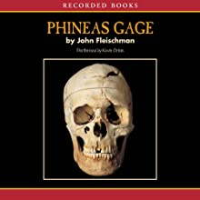 Phineas Gage: A Gruesome but True Story About Brain Science Audiobook by John Fleischman Narrated by Kevin Orton