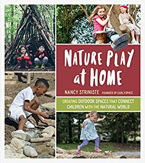 Book Cover: Nature Play at Home: Creating Outdoor Spaces that Connect Children with the Natural World