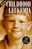 Childhood Leukemia : A Guide for Families, Friends, and Caregivers, Keene, Nancy, 1565926323