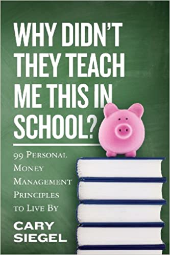 Why Didn't They Teach Me This in School?: 99 Personal Money Management Principles to Live By. eBook