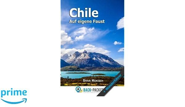 Chile auf eigene Faust: Chile Reiseführer & Wanderführer für ...