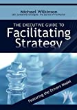 The Executive Guide to Facilitating Strategy, Michael Wilkinson, 0972245812