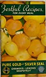 img - for ZESTFUL RECIPES FOR EVERY MEAL. Pure Gold & Silver Seal Oranges - Lemons - Grapefruit. book / textbook / text book