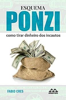 Amazon.com: Esquema Ponzi: como tirar dinheiro dos