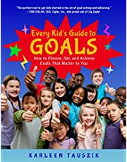 Every Kid's Guide to Goals: How to Choose, Set, and Achieve Goals That Matter to You.