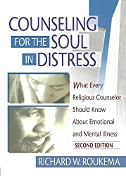 Counseling for the Soul in Distress: What Every Religious Counselor Should Know About Emotional and Mental Illness, Second Edition
