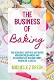img - for The Business of Baking: The Book That Inspires, Motivates and Educates Bakers and Decorators to Achieve Sweet Business Success. book / textbook / text book