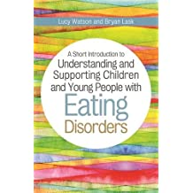 A Short Introduction to Understanding and Supporting Children and Young People with Eating Disorders