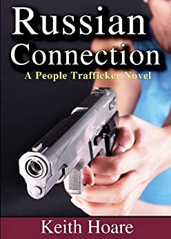 Russian Connection: A People Trafficker Novel (Connection Series Book 2) by [Hoare, Keith]
