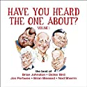 Have You Heard the One About: Volume 1 Audiobook by Brian Johnston, Dickie Bird, Jon Pertwee Narrated by Brian Johnston, Dickie Bird, Jon Pertwee