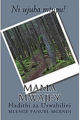 Mama Mwajey (Hadithi za Uswahilini) (Swahili Edition) Kindle Edition