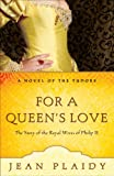 For a Queen's Love: The Stories of the Royal Wives of Philip II (A Novel of the Tudors Book 8)