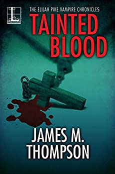 Tainted Blood (Elijah Pike Vampire Chronicles) by [Thompson, James M.]