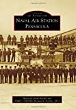 Naval Air Station Pensacola (Images of America Series) by Keillor, Maureen Smith, Keillor MTS, AMEC (AW/SW) Richard P (2014) Paperback
