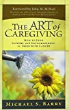 img - for The Art of Caregiving: How to Lend Support and Encouragement to Those with Cancer by Barry, Michael S. (2007) Hardcover book / textbook / text book