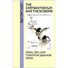 The Chrysanthemum and the Scissors: Haiku, Zen, and Traditional Japanese Verse