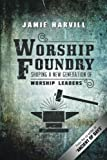 Worship Foundry, Jamie Harvill, 149080997X