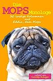 Die Mops Monologe: 30 lustige Kolumnen mit Eddie, dem Mops (German Edition)