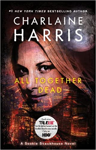 ALL TOGETHER DEAD (BOOK # 7)