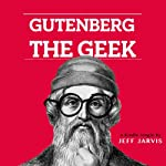 Gutenberg the Geek | Jeff Jarvis