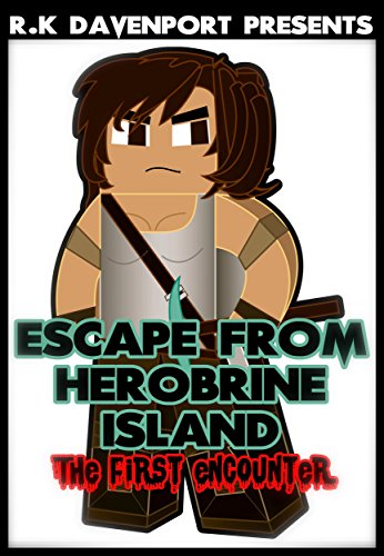 Escape From Herobrine Island: The First Encounter [An Unofficial Minecraft Book] (The Herobrine Trilogy Book 1)