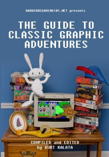 Hardcoregaming101.net Presents: The Guide to Classic Graphic Adventures by Kurt Kalata (2011-05-17)