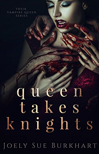 Queen Takes Knights (Their Vampire Queen Book 1) by [Burkhart, Joely Sue]