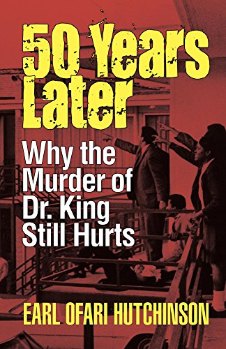 Fifty Years Later: Why the Murder of Dr. King Still Hurts by Earl Ofari Hutchinson