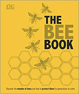 8b12f1e73 The Bee Book: Discover the Wonder of Bees and How to Protect Them for  Generations to Come Hardcover – 1 Mar 2016
