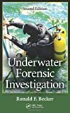 Underwater Forensic Investigation, Second Edition, Ronald F. Becker and Aric W., Aric W Dutelle, M. F. S., 1466507500