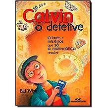 Calvin, O Detetive. Crimes E Mistérios Que Só A Matemática Resolve