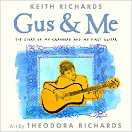 Gus Me The Story Of My Granddad And First Guitar Keith Richards Theodora 8601411332050 Amazon Books