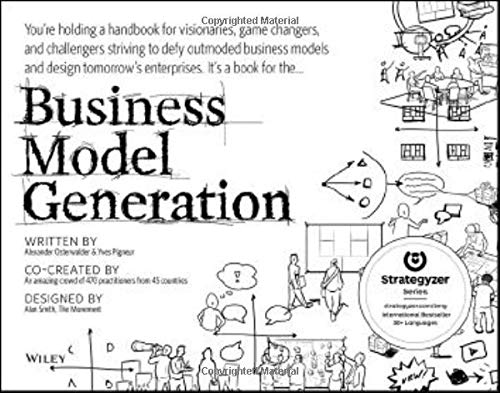- Business Model Generation: A Handbook for Visionaries, Game Changers, and Challengers