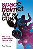 img - for Space Helmet for a Cow 2: The Mad, True Story of Doctor Who 1990-2013 book / textbook / text book