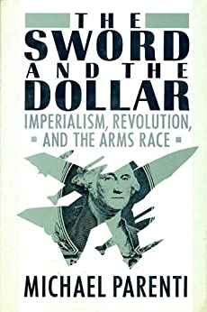 The Sword & The Dollar: Imperialism, Revolution & the Arms Race by [Parenti, Michael J.]