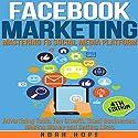 Facebook Marketing: Mastering FB Social Media Platform Audiobook by Noah Hope Narrated by Bridger Conklin