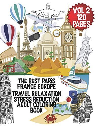The Best Paris France Europe Travel Relaxation Stress Reduction Adult Coloring Book VOL.2: Enjoy 120 coloring pages Paris, England, Turkey,Mexico, ... Europe world Travel Adult Coloring Book)