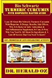 Bio Schwartz Turmeric Curcumin with Bioperine Master Guide: Lean All About Bio Schwartz Turmeric Curcumin With Bioperine, It Dosage, Benefits, Side … About Its Ingredients & A Lots Of Secrets… Review
